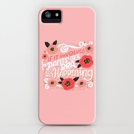 Sh*t People Say: If It Involves Pants or a Bra, It's Not Happening iPhone Case