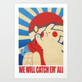 """WE WILL CATCH EM' ALL"" Propaganda Art Print"