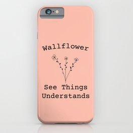 Wallflower - See Things and Understands iPhone Case