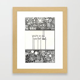 You're so old, you fart dust. Framed Art Print