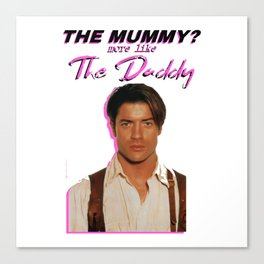 the mummy more like the daddy Canvas Print