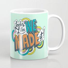 Looks Like We Made It! Coffee Mug