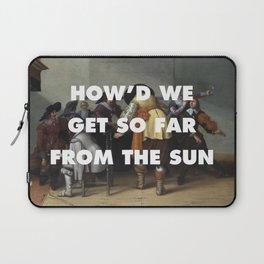 How'd We Get so Far from the Sun Laptop Sleeve