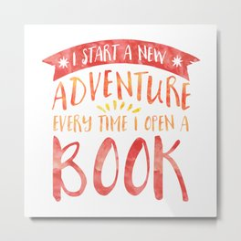 I Start a New Adventure Every Time I Open a Book Metal Print