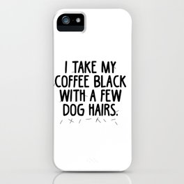 Dog Hair in my coffee iPhone Case