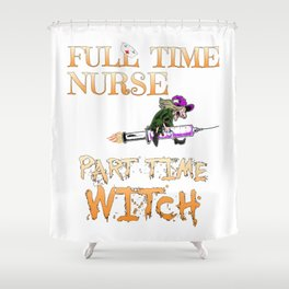 Halloween Costume Full Time Nurse Part-Time Witch Shower Curtain