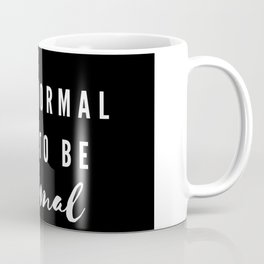 It's normal not to be normal Coffee Mug