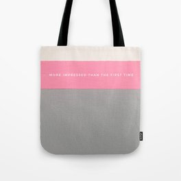 More impressed than the first time Tote Bag