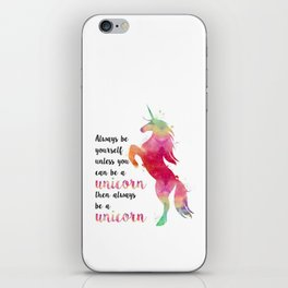 Always Be Yourself, Unless You Can Be A Unicorn iPhone Skin