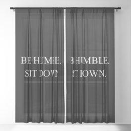 Be Humble. Sit Down. Sheer Curtain