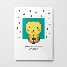 Good days start with coffee Metal Print