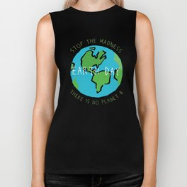 Earth Day - Stop the Madness - There is No Planet B Mother Gift Design Biker Tank
