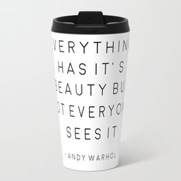 everything has it's beauty but not everyone sees it,andy quote,poems poster,typography print,office Travel Mug