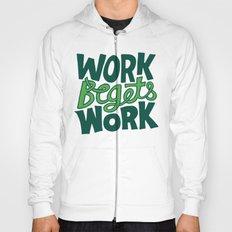 Work Begets Work. Hoody