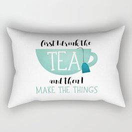 First I Drink The Tea And Then I Make The Things Rectangular Pillow