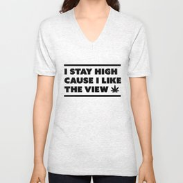 I stay high cause I like the view Unisex V-Neck