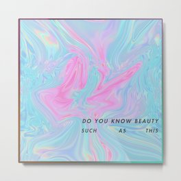 DO YOU KNOW BEAUTY Metal Print