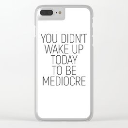 You didn't wake up today to be mediocre #minimalism #quotes #motivational Clear iPhone Case