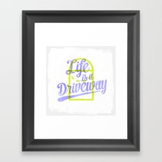 Life Is a Driveway Framed Art Print