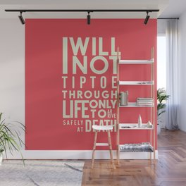 Life quote wall art: I will not tiptoe, only to arrive safely at death, motivational illustration Wall Mural