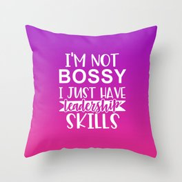 I'm Not Bossy I Just Have Leadership Skills Throw Pillow