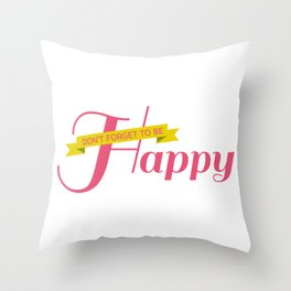 don't forget to be happy Throw Pillow