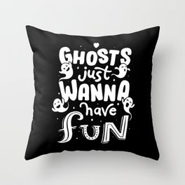 Ghosts just wanna have fun Throw Pillow