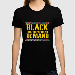 Black Due To Popular Demand, Melanin Poppin, Black And Beautiful T-shirt