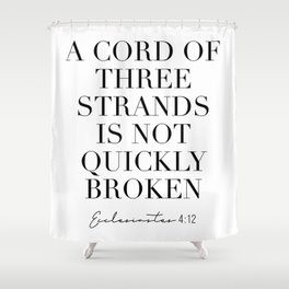 A Cord of Three Strands Is Not Quickly Broken. -Ecclesiastes 4:12 Shower Curtain