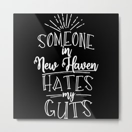 Someone In New Haven Hates My Guts Metal Print