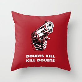 Doubts Kill So Kill Doubts Throw Pillow