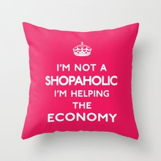I'm not a Shopaholic, I'm helping the Economy. Throw Pillow