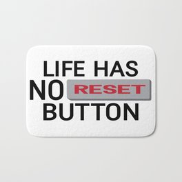 Life Has No Reset Button Bath Mat