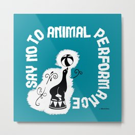 Say NO to Animal Performance – Seal Metal Print