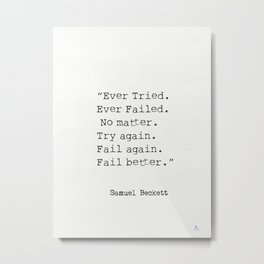 """Ever Tried. Ever Failed. No matter. Try again. Fail again. Fail better.""  Samuel Beckett Metal Print"