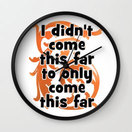 I didn't come this far to only come this far Wall Clock