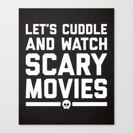 Cuddle Scary Movies Funny Quote Canvas Print