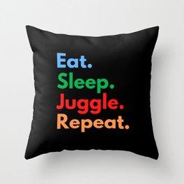 Eat. Sleep. Juggle. Repeat. Throw Pillow