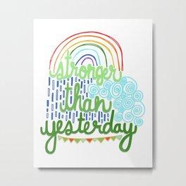 Stronger Than Yesterday Hand Drawn Illustration Rainbow Handlettering  Metal Print