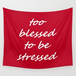 too blessed to be stressed - red Wall Tapestry