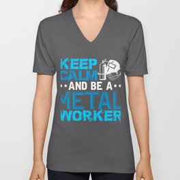 Metal Working Keep Calm and Be a Metal Worker Unisex V-Neck