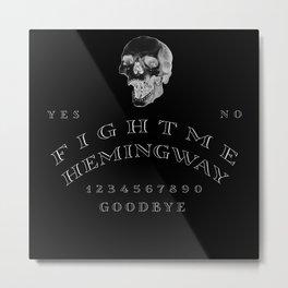 Fight Me, Hemingway Metal Print