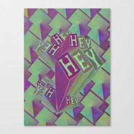 Hey, Hey, Hey! Canvas Print