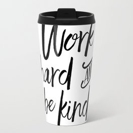 PRINTABLE Art, Work Hard And Be Kind,Motivational Quote,Work Hard Play Hard,Office Sign,Workout Quot Travel Mug