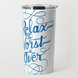 Relax the Worst Is over Travel Mug