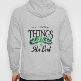 All good things must come to an end Inspirational Motivational Quote Design Hoody