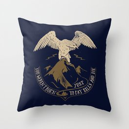 You weren't born just t pay bills and die. Throw Pillow