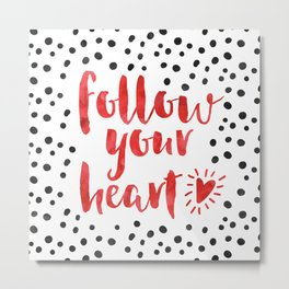 Follow Your Heart Quote Metal Print