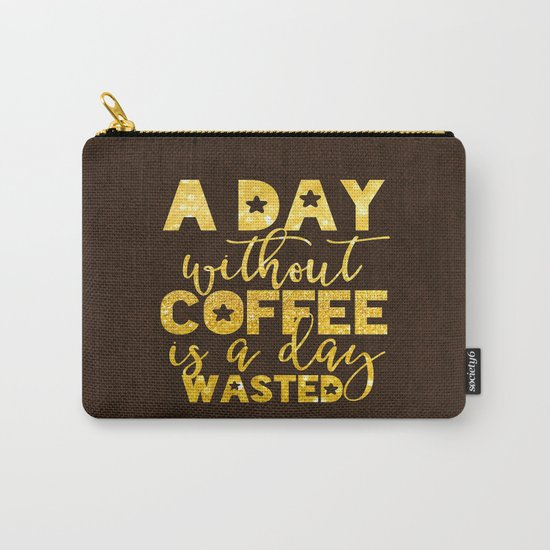 A day without coffee is a day wasted - Gold Glitter Saying Carry-All Pouch
