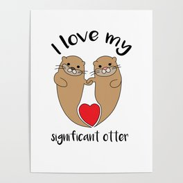 Significant otter Love Relationship romantic gift Poster